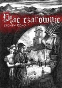 Plac Czarownic - Zbigniew Rzońca
