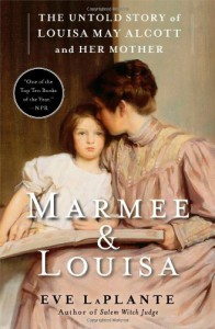 Marmee and Louisa: The Untold Story of Louisa May Alcott and Her Mother - Eve LaPlante