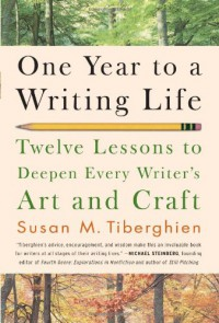 One Year to a Writing Life: Twelve Lessons to Deepen Every Writer's Art and Craft - Susan M. Tiberghien