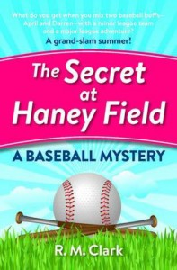 The Secret at Haney Field: A Baseball Mystery - R.M. Clark