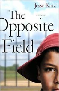 The Opposite Field: A Memoir - Jesse Katz