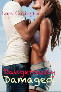 Dangerously Damaged (Addicted to You, #1) - Lucy Covington