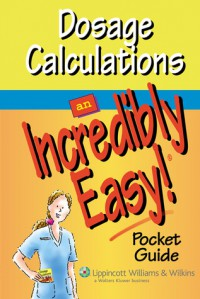 Dosage Calculations: An Incredibly Easy! Pocket Guide - Springhouse, Springhouse