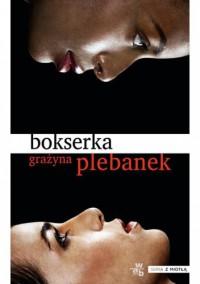 Bokserka - Grażyna Plebanek
