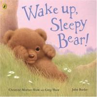Wake Up, Sleepy Bear! - Christine Morton-Shaw, Greg Shaw, John Butler
