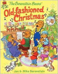 The Berenstain Bears' Old-Fashioned Christmas - Jan Berenstain, Mike Berenstain
