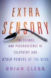 Extra Sensory: The Science and Pseudoscience of Telepathy and Other Powers of the Mind - Brian Clegg