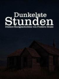 Dunkelste Stunden - Frederic Brake
