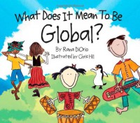What Does it Mean to Be Global? - Rana DiOrio