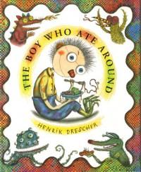 The Boy Who Ate Around - Henrik Drescher