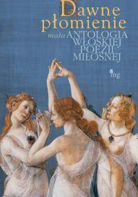 Dawne płomienie. Mała antologia poezji włoskiej. - praca zbiorowa