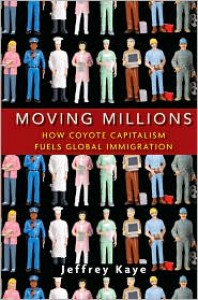Moving Millions: How Coyote Capitalism Fuels Global Immigration - Jeffrey Kaye