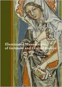 Illuminated Manuscripts of Germany and Central Europe in the J. Paul Getty Museum - Thomas Kren, J. Paul Getty Museum