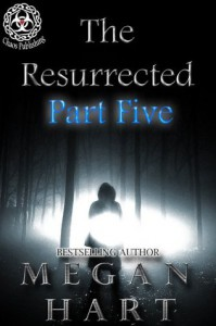 The Resurrected: Part Five - Megan Hart