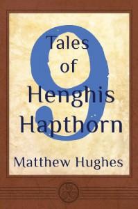 9 Tales of Henghis Hapthorn (Volume 4) - Matthew Hughes
