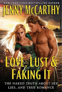 Love, Lust & Faking It: The Naked Truth About Sex, Lies, and True Romance - Jenny McCarthy
