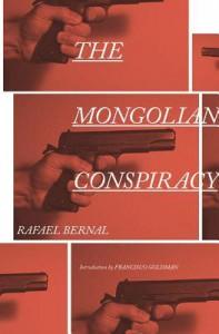 The Mongolian Conspiracy - Rafael Bernal, Katherine Silver, Francisco Goldman