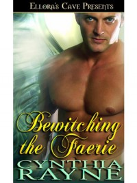 Bewitching the Faerie - Cynthia Rayne