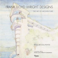 Frank Lloyd Wright Designs: The Sketches, Plans, and Drawings - Bruce Brooks Pfeiffer, Frank Lloyd Wright Foundation