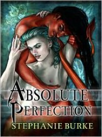 Absolute Perfection - Stephanie Burke