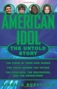 American Idol: The Untold Story - Richard Rushfield