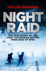 Night Raid: The True Story of the First Victorious British Para Raid of WWII - Taylor Downing