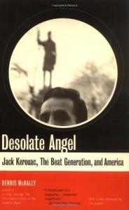 Desolate Angel: Jack Kerouac, The Beat Generation, And America - Dennis McNally