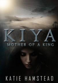 KIYA: Mother of a King - Katie Hamstead