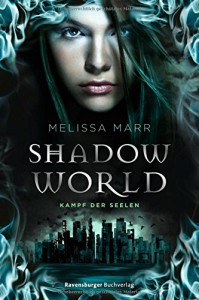 Shadow World. Kampf der Seelen - Melissa Marr