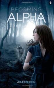 Becoming Alpha: 1 (Alpha Girl) - Aileen Erin