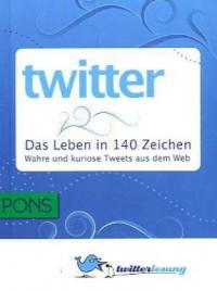Twitter: Das Leben in 140 Zeichen - Dirk Baranek, Michael Seemann, Markus Trapp, Björn Grau, André Krüger, Tina Pickhardt, Susanne Reindke