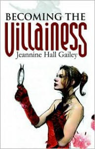 Becoming the Villainess - Jeannine Hall Gailey