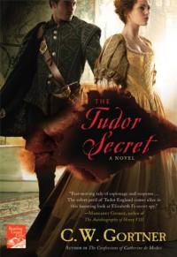 The Tudor Secret (The Elizabeth I Spymaster Chronicles) - C.  W. Gortner