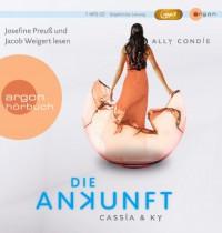 Cassia & Ky – Die Ankunft (Cassia & Ky 3) - Ally Condie, Josephine Preuß, Roman Knižka, Jacob Weigert