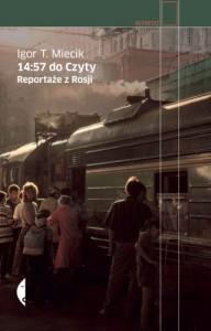 14:57 do Czyty. Reportaże z Rosji - Miecik Igor T.
