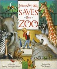 Maestro Stu Saves the Zoo - Denise Brennah-Nelson