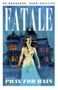 Fatale, Vol. 4: Pray for Rain - Ed Brubaker, Sean Phillips, Elizabeth Breitweiser