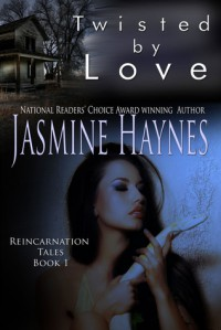 Twisted by Love (Reincarnation Tales, #1) - Jasmine Haynes
