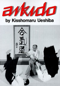 Aikido (Illustrated Japanese Classics) - Kisshomaru Ueshiba, Morihei Ueshiba