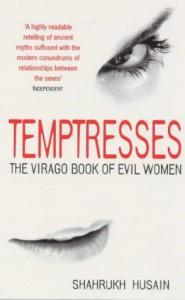 Temptresses: The Virago Book of Evil Women - Shahrukh Husain