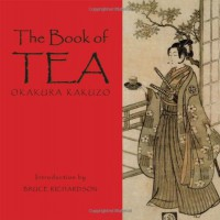 The Book Of Tea: Okakura Kakuzo - Kakuzō Okakura, Bruce Richardson