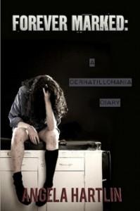 Forever Marked: A Dermatillomania Diary - Angela Hartlin