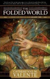 The Folded World - Catherynne M. Valente