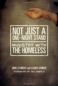 Not Just a One-Night Stand: Ministry with the Homeless - John Flowers, Karen Vannoy