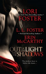 Out of the Light, Into the Shadows - Erin McCarthy, Lori Foster, L.L. Foster