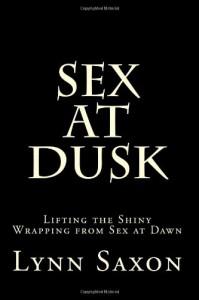 Sex at Dusk: Lifting the Shiny Wrapping from Sex at Dawn - Lynn Saxon