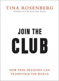 Join the Club: How Peer Pressure Can Transform the World (Audio) - Tina Rosenberg, Dana Green