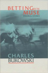 Betting on the Muse - Charles Bukowski