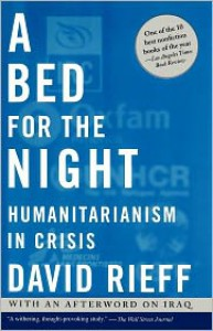 A Bed for the Night: Humanitarianism in Crisis - David Rieff