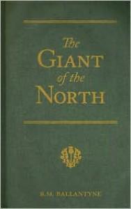 The Giant of the North: Pokings Round the Pole - R.M. Ballantyne